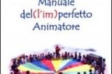 Manuale dell'imperfetto animatore. Il libro di Angelo Miraglia alla cenabaratto del 20 febbraio. Coerenze: 18/20